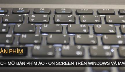 Cách mở bàn phím ảo (On-Screen) trên Windows và Mac