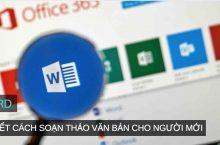 Chi tiết cách soạn thảo văn bản Microsoft Word cho người mới