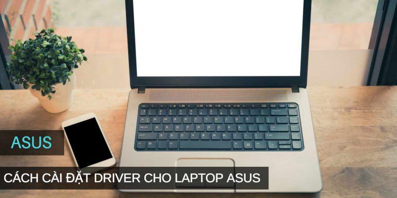Chi tiết cách tìm và cài đặt driver cho Laptop ASUS