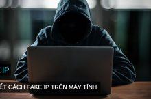Chi tiết hướng dẫn cách Fake địa chỉ IP trên máy tính Windows