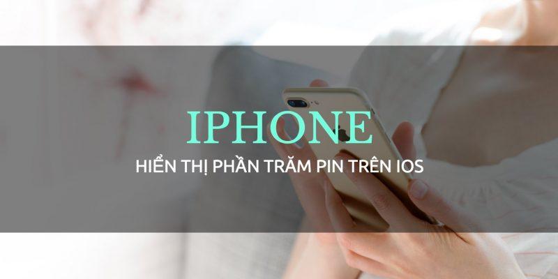Chi tiết cách bật hiển thị phần trăm Pin trên iPhone, iPad