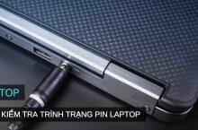 Chi tiết cách kiểm tra Pin của Laptop HP, Dell, Lenovo, Asus,…