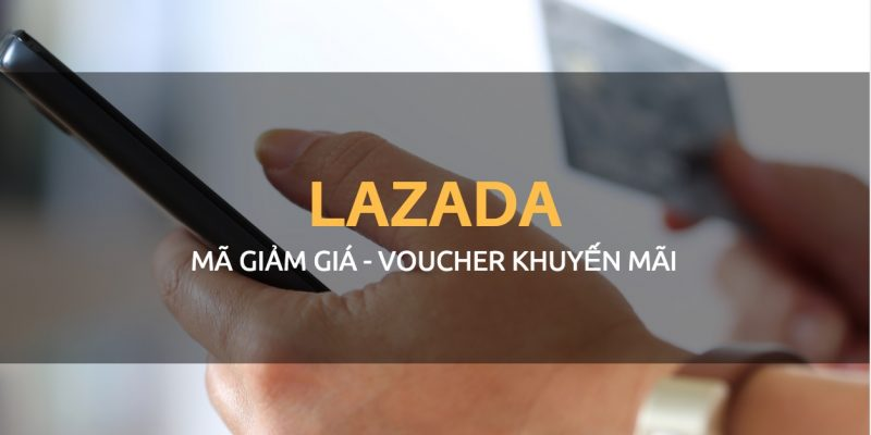 Mã giảm giá Lazada mới nhất 2018, Voucher Lazada tốt nhất