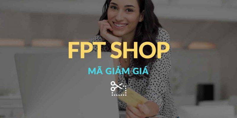 Mã giảm giá FPT Shop mới nhất – Voucher khuyến mãi FPT Shop