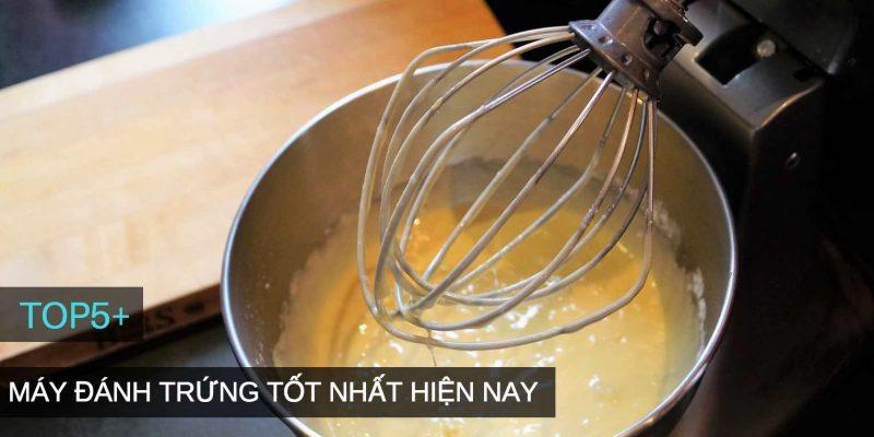Cách chọn mua máy đánh trứng nào tốt nhất hiện nay