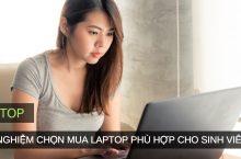 Kinh nghiệm cách chọn mua Laptop phù hợp cho sinh viên [Cập nhật]