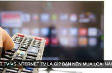 Smart Tivi và Internet Tivi là gì? Nên mua Smart Tivi hay Internet Tivi?