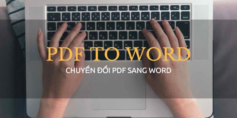 Chi tiết 5 cách chuyển đổi PDF sang Word hiệu quả