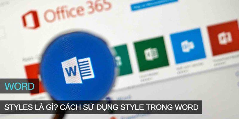 Styles là gì? Cách sử dụng Style trong Microsoft Word