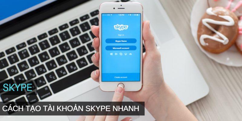 Cách đăng ký Skype nhanh, tạo lập tài khoản Skype mới