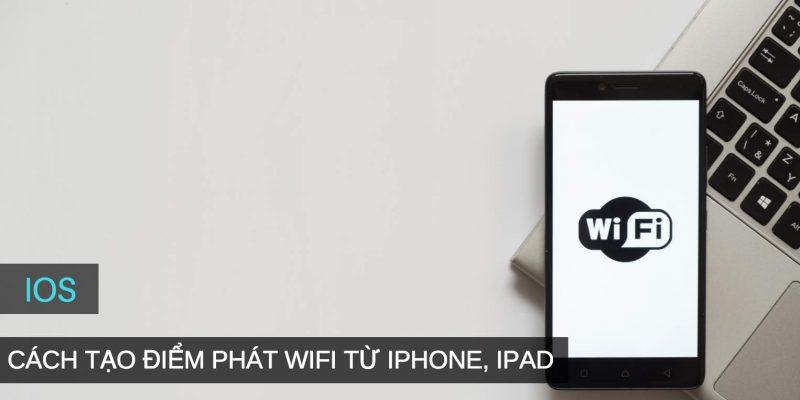 Cách tạo điểm phát Wifi từ iPhone, iPad sử dụng iOS 11