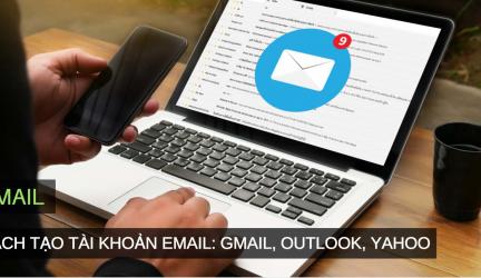 Cách đăng kí Email mới, tạo tài khoản Gmail, Yahoo, Outlook