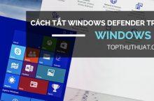 Hướng dẫn cách tắt Windows Defender trên Windows 10 hoàn toàn