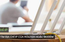 Chi tiết cách tìm địa chỉ IP của Modem hoặc Router nhanh