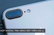 Tổng hợp các tính năng mới, thay đổi đáng chú ý trên iOS 11