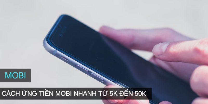 Chi tiết cách ứng tiền Mobi từ 3K cho đến 50K nhanh